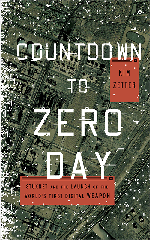Countdown to Zero Day: Stuxnet and the Launch of the World's First Digital Weapon by Kim Zetter